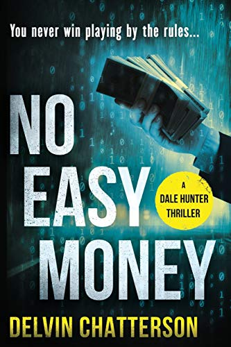 Book: NO EASY MONEY, a Dale Hunter novel - You never win playing by the rules... (Dale Hunter Series) (Volume 1) by Delvin Chatterson