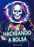 Hackeando a Bolsa: O guia obrigatório para todo aspirante à bolsa de valores (Portuguese Edition)
