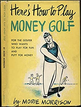 Hardcover Here's How to Play Money Golf: For the Golfer Who Wants to Play for Fun and Putt for Money (AUTHOR INSCRIBED) Book