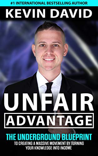 Unfair Advantage: The Underground Blueprint to Creating a Massive Movement by Turning Your Knowledge Into Income