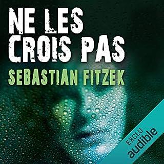 Ne les crois pas                   De :                                                                                                                                 Sebastian Fitzek                               Lu par :                                                                                                                                 Ludmila Ruoso                      Durée : 10 h et 54 min     130 notations     Global 4,2