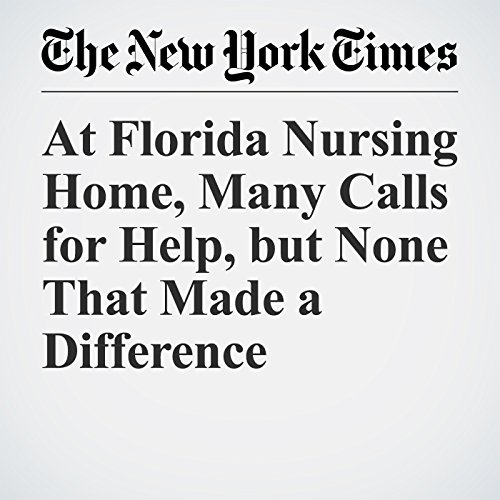 At Florida Nursing Home, Many Calls for Help, but None That Made a Difference copertina