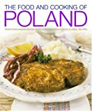 The Food and Cooking of Poland: Traditions,  Ingredients,  Tastes,  Techniques:  Over 60 Classic Recipes