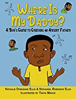 Where is My Daddy?: A Boy's Guide to Grieving an Absent Father (Where Is My Daddymommy)