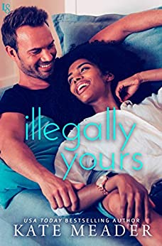 Illegally Yours: A Laws of Attraction Novel by [Kate Meader]