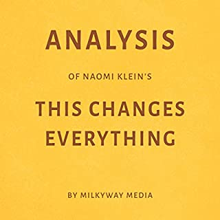 Analysis of Naomi Klein's This Changes Everything                   By:                                                                                                                                 Milkyway Media                               Narrated by:                                                                                                                                 Dwight Equitz                      Length: 10 mins     Not rated yet     Overall 0.0