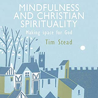 Mindfulness and Christian Spirituality     Making Space for God              By:                                                                                                                                 Tim Stead                               Narrated by:                                                                                                                                 Neil Gardner                      Length: 4 hrs and 55 mins     4 ratings     Overall 4.0