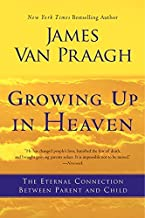 Growing Up in Heaven: The Eternal Connection Between Parent and Child by Van Praagh, James(June 5, 2012) Paperback
