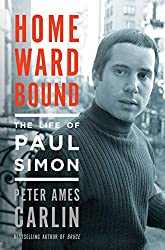 """Homeward Bound: The Life of Paul Simon"" by Peter Ames Carlin"