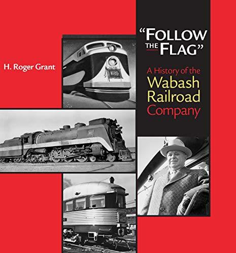 """Follow the Flag"": A History of the Wabash Railroad Company (Railroads in America)"