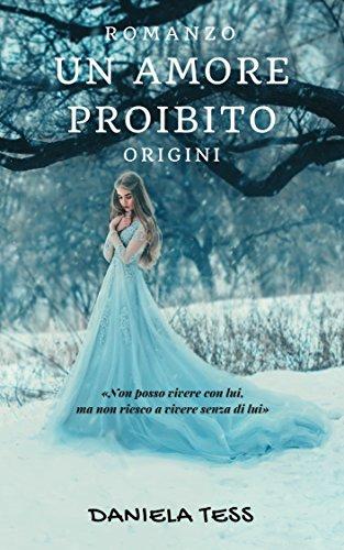 Un amore proibito - Origini: #1 di una trilogia di [Daniela Tess]