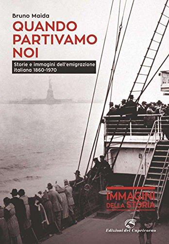 Quando partivamo noi. Storie e immagini dell'emigrazione italiana (1880-1970)