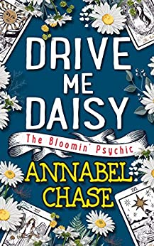 Drive Me Daisy (The Bloomin' Psychic Book 3) (English Edition) par [Annabel Chase]