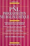 La PNL, programmation neuro-linguistique : pour accéder aux ressources qui sont en chacun de nous...