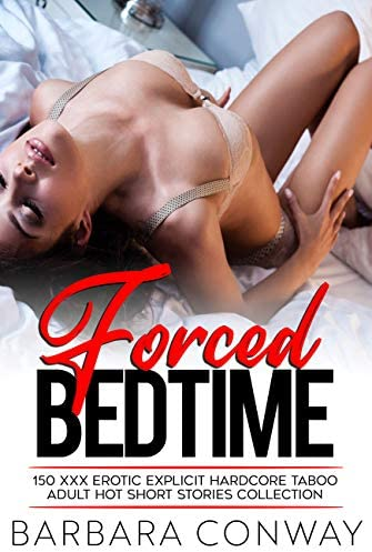 Forced Bedtime 150 XXX Erotic Explicit Hardcore Taboo Adult Hot Short Stories Collection product image