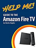 Help Me! Guide to the Amazon Fire TV: Step-by-Step User Guide for Amazon's