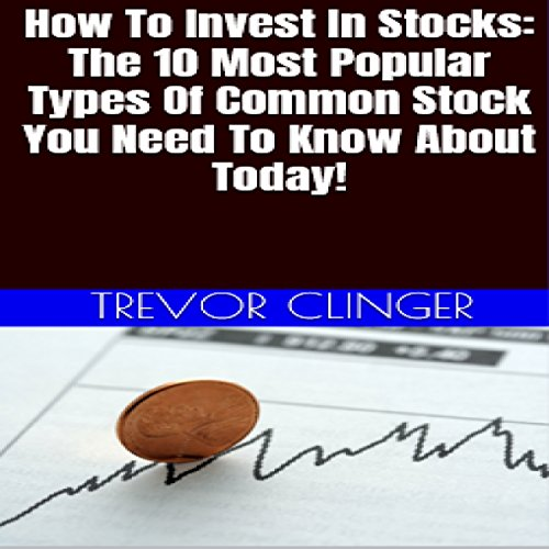 How to Invest in Stocks     The 10 Most Popular Types of Common Stock You Need to Know About Today!              De :                                                                                                                                 Trevor Clinger                               Lu par :                                                                                                                                 Trevor Clinger                      Durée : 22 min     Pas de notations     Global 0,0