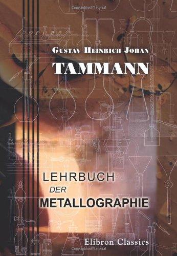 Lehrbuch der Metallographie: Chemie und Physik der Metalle und ihrer Legierungen
