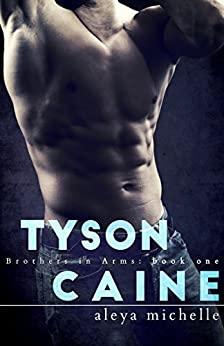 TYSON CAINE: Brothers in Arms (Brothers in Arms Book 1) by [Aleya Michelle, GypsyHeart Editing]