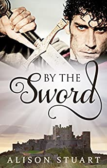 By The Sword (Guardians of the Crown Book 1) by [Alison Stuart]