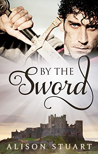 Book: By The Sword (Guardians of the Crown Book 1) by Alison Stuart