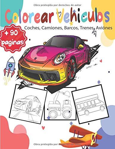 colorear vehículos    Coches, Camiones, Barcos, Trenes, Aviónes: libro para colorear para los fanáticos del vehicolos  para   3 - 9 Años    Coches, ... Aviónes    +90  páginas  para Niños (Español)