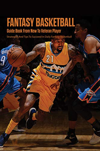 Fantasy Basketball Guide Book From New To Veteran Player: Strategies And Tips To Succeed In Daily Fantasy Basketball: My Fanduel Lineup (English Edition)