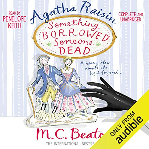 Agatha Raisin: Something Borrowed, Someone Dead     Agatha Raisin, Book 24              By:                                                                                                                                 M. C. Beaton                               Narrated by:                                                                                                                                 Penelope Keith                      Length: 6 hrs and 19 mins     19 ratings     Overall 4.5
