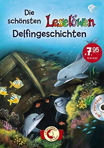 Die schönsten Leselöwen-Delfingeschichten: Kinderbuch für Jungen und Mädchen ab 8 Jahre - Mit Hörbuch-CD
