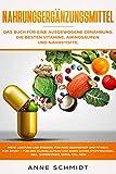 Nahrungsergänzungsmittel: Das Buch für eine ausgewogene Ernährung. Die besten Vitamine, Aminosäuren und Nährstoffe: Mehr Leistung und Energie. Gesundheit ... und Stoffwechsel (Gesundheit & Wellness)