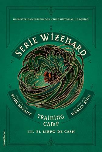Training camp. El libro de Cash: Serie Wizenard. Libro III (Roca Juvenil)
