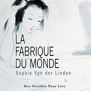 La Fabrique du monde                   De :                                                                                                                                 Sophie Van der Linden                               Lu par :                                                                                                                                 Élodie Huber                      Durée : 2 h et 25 min     11 notations     Global 4,4
