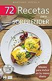 72 RECETAS PARA SORPRENDER: Ideales para incluir en tu menú diario (Colección Cocina Fácil & Práctica nº 31)