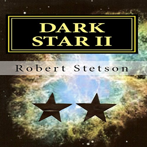 Dark Star II                   By:                                                                                                                                 Robert Stetson                               Narrated by:                                                                                                                                 Lynn Benson                      Length: 3 hrs and 36 mins     Not rated yet     Overall 0.0