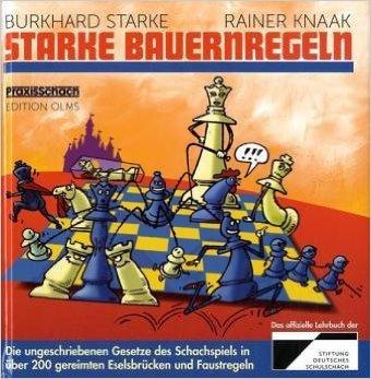 Starke Bauernregeln: Die ungeschriebenen Gesetze des Schachspiels in über 200 gereimten Eselsbrücken und Faustregeln. Das Buch zur DVD von ChessBase (Praxis Schach) von Burkhard Starke ,,Rainer Knaak ( 15. Oktober 2010 )