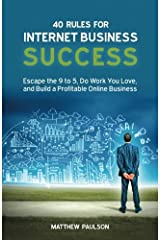 40 Rules for Internet Business Success: Escape the 9 to 5, Do Work You Love, and Build a Profitable Online Business Paperback July 5, 2014 Paperback
