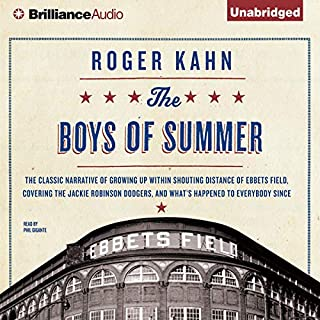 The Boys of Summer                   By:                                                                                                                                 Roger Kahn                               Narrated by:                                                                                                                                 Phil Gigante                      Length: 15 hrs and 10 mins     160 ratings     Overall 4.2