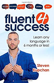 Fluent for Success: How to learn any language in 6 months or less!