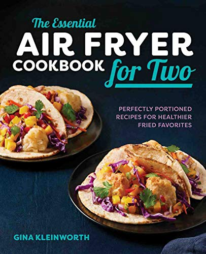 The Essential Air Fryer Cookbook for Two: Perfectly Portioned Recipes for Healthier Fried Favorites - Paperback by Gina Kleinworth