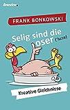 Selig sind die Loser: Kreative Gleichnisse - Frank Bonkowski
