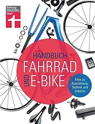 Handbuch Fahrrad und E-Bike: Alle relevanten Lösungen auf dem Markt - Unabhängige Beratung - Empfehlungen aus der Praxis - Zahlreiche Tests   Von ... Alles zu Ausstattung, Technik und Zubehör