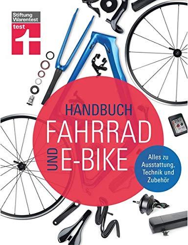 Handbuch Fahrrad und E-Bike: Alle relevanten Lösungen auf dem Markt - Unabhängige Beratung - Empfehlungen aus der Praxis - Zahlreiche Tests | Von ... Alles zu Ausstattung, Technik und Zubehör