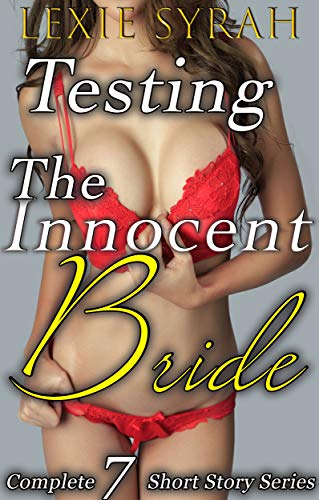 Testing the Innocent Bride: Complete 7 Short Story Series (English Edition)