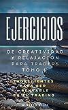 Ejercicios de creatividad y relajacion para traders Tomo 1: 100 ejercicios para traders de forex opciones binarias futuros stocks criptomonedas inversionista inteligente