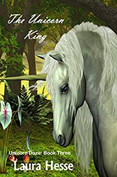 The Unicorn King (A bedtime childrens adventure for unicorn lovers) (Unicorn Daze Book 3) by [Laura Hesse]