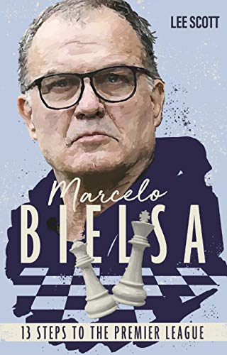 Marcelo Bielsa: Thirteen Steps to the Premier League