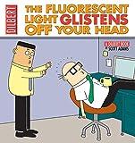 The Fluorescent Light Glistens Off Your Head: A Dilbert Collection (Dilbert Books)