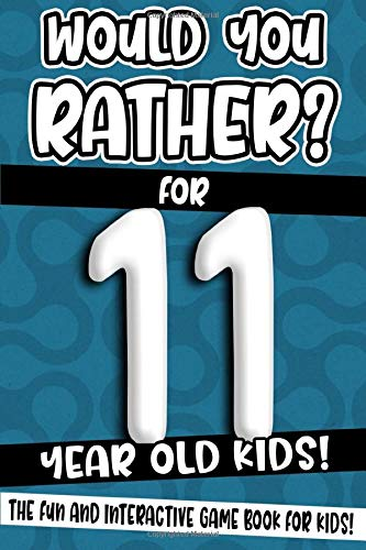 Would You Rather? For 11 Year Old Kids!: The Fun And Interactive Game Book...