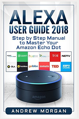 Alexa User Guide 2018: Step by Step Manual to Master Your Amazon Echo Dot