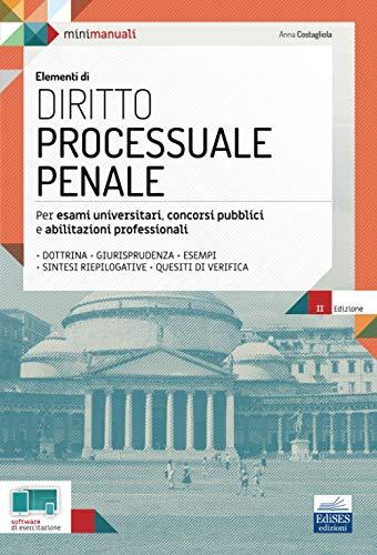 Elementi di DIRITTO PROCESSUALE PENALE: Per esami universitari, concorsi pubblici e abilitazioni professionali